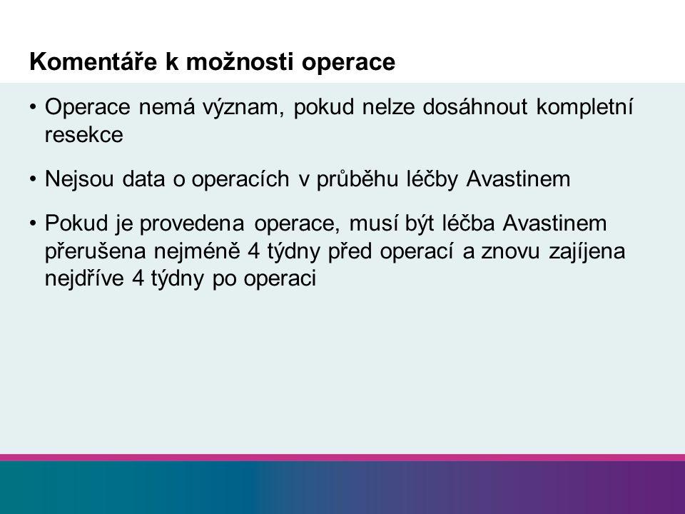 Komentáře k možnosti operace Operace nemá význam, pokud nelze dosáhnout kompletní resekce Nejsou data o operacích v průběhu léčby Avastinem Pokud je p