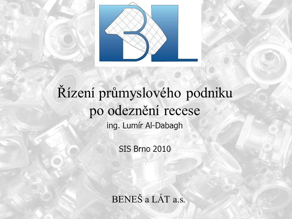 Lumír Al-Dabagh BENEŠ a LÁT a.s. Řízení průmyslového podniku po odeznění recese ing. Lumír Al-Dabagh SIS Brno 2010 BENEŠ a LÁT a.s.