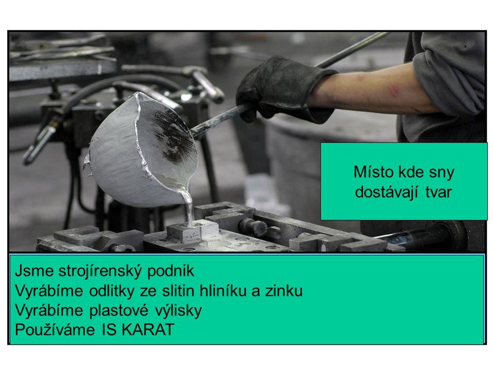 Lumír Al-Dabagh BENEŠ a LÁT a.s. Jsme strojírenský podnik Vyrábíme odlitky ze slitin hliníku a zinku Vyrábíme plastové výlisky Používáme IS KARAT Míst