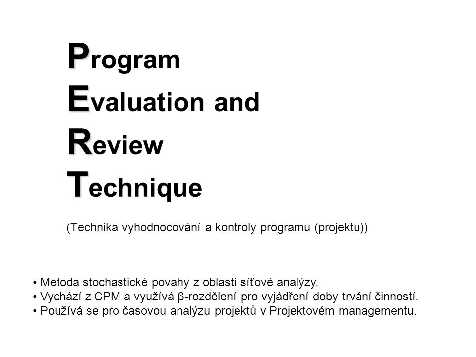 P E R T P rogram E valuation and R eview T echnique (Technika vyhodnocování a kontroly programu (projektu)) Metoda stochastické povahy z oblasti síťov
