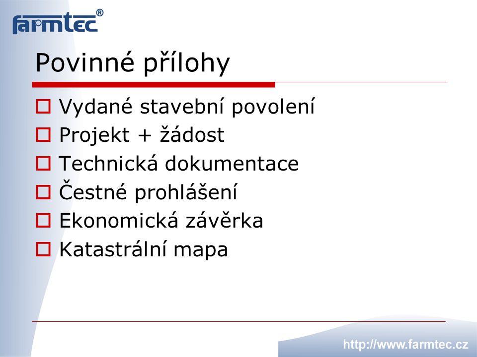 Povinné přílohy  Vydané stavební povolení  Projekt + žádost  Technická dokumentace  Čestné prohlášení  Ekonomická závěrka  Katastrální mapa