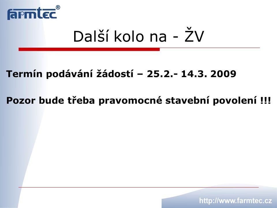 Další kolo na - ŽV Termín podávání žádostí – 25.2.- 14.3. 2009 Pozor bude třeba pravomocné stavební povolení !!!