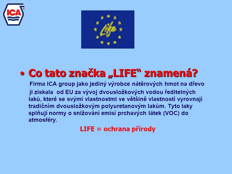 """Co tato značka """"LIFE"""" znamená?Co tato značka """"LIFE"""" znamená? Firma ICA group jako jediný výrobce nátěrových hmot na dřevo ji získala od EU za vývoj dv"""