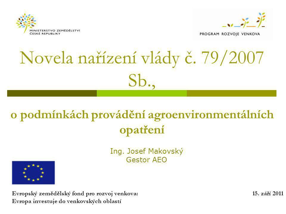 Novela nařízení vlády č. 79/2007 Sb., o podmínkách provádění agroenvironmentálních opatření Evropský zemědělský fond pro rozvoj venkova: Evropa invest