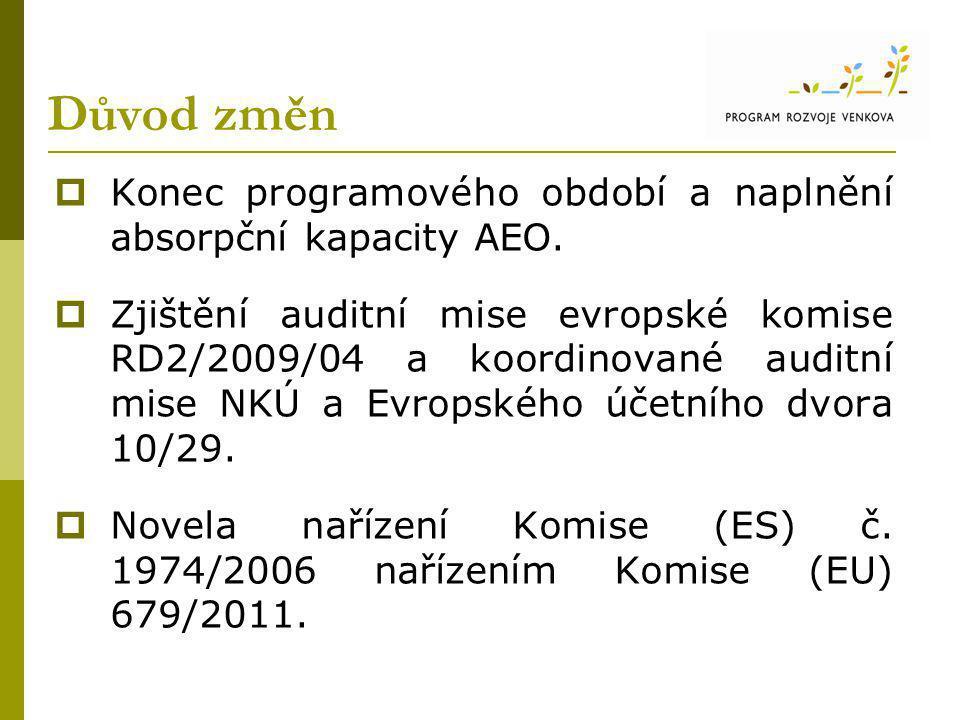 Důvod změn  Konec programového období a naplnění absorpční kapacity AEO.  Zjištění auditní mise evropské komise RD2/2009/04 a koordinované auditní m
