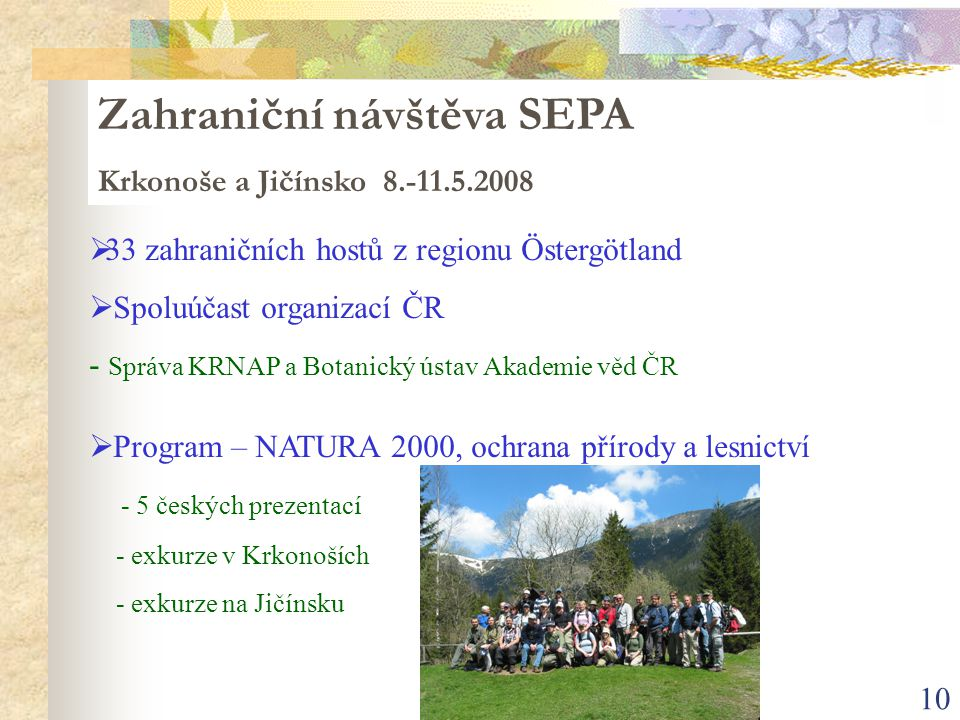 GreenEnforce Meetings 10  33 zahraničních hostů z regionu Östergötland  Spoluúčast organizací ČR - Správa KRNAP a Botanický ústav Akademie věd ČR 