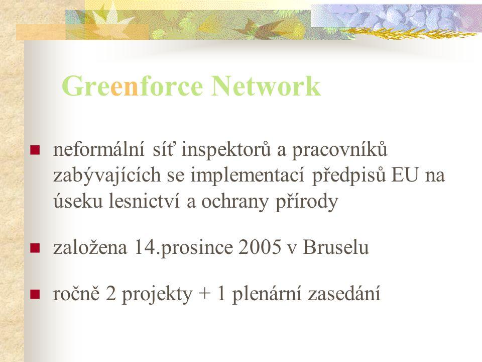 Greenforce Network neformální síť inspektorů a pracovníků zabývajících se implementací předpisů EU na úseku lesnictví a ochrany přírody založena 14.prosince 2005 v Bruselu ročně 2 projekty + 1 plenární zasedání