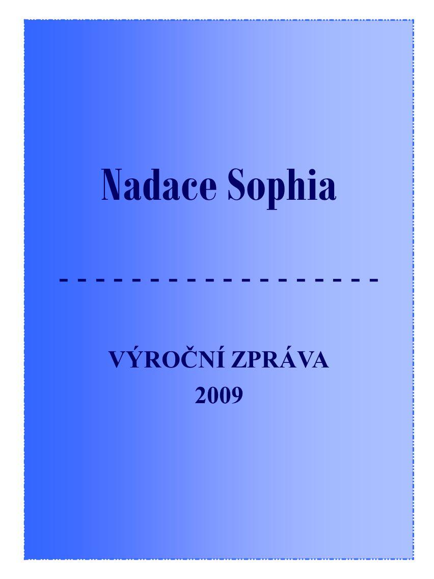 2 O B S A H NADACE SOPHIA 2 Poslání 4 Historie 4 Údaje o nadaci 8 Nadace Sophia v roce 2009 10 Přehled schválených žádostí 12 Seznam přijatých darů 16 Zpráva revizora 18 Zpráva nezávislého auditora 20 Výrok auditora 22 Účetní závěrka za rok 2009 24 Vydala NADACE SOPHIA 32