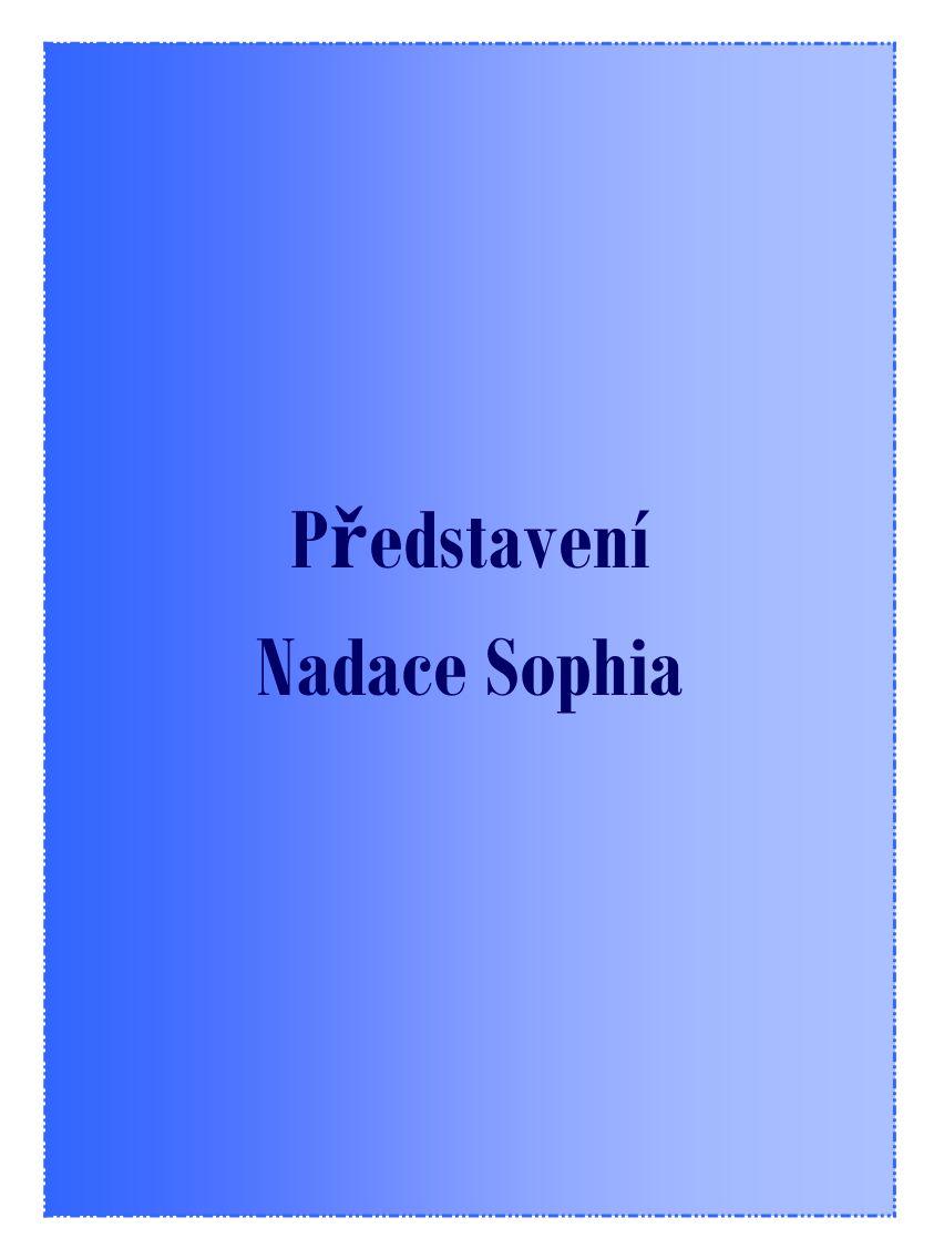4 NADACE SOPHIA Nadace Sophia byla zřízena za stanoveným účelem 7.