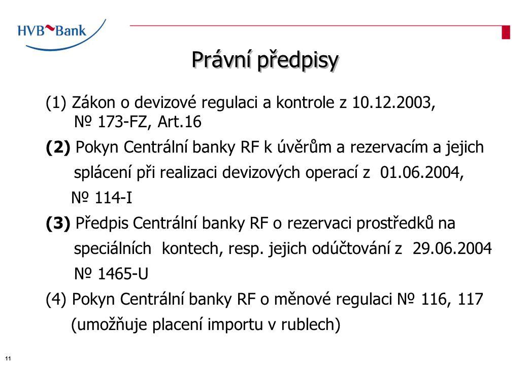 Právní předpisy (1) Zákon o devizové regulaci a kontrole z 10.12.2003, № 173-FZ, Art.16 (2) Pokyn Centrální banky RF k úvěrům a rezervacím a jejich splácení při realizaci devizových operací z 01.06.2004, № 114-I (3) Předpis Centrální banky RF o rezervaci prostředků na speciálních kontech, resp.
