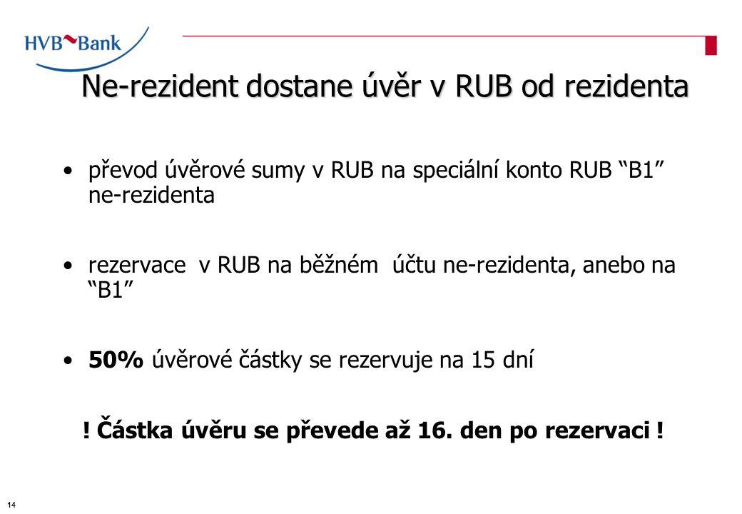 převod úvěrové sumy v RUB na speciální konto RUB B1 ne-rezidenta rezervace v RUB na běžném účtu ne-rezidenta, anebo na B1 50% úvěrové částky se rezervuje na 15 dní .
