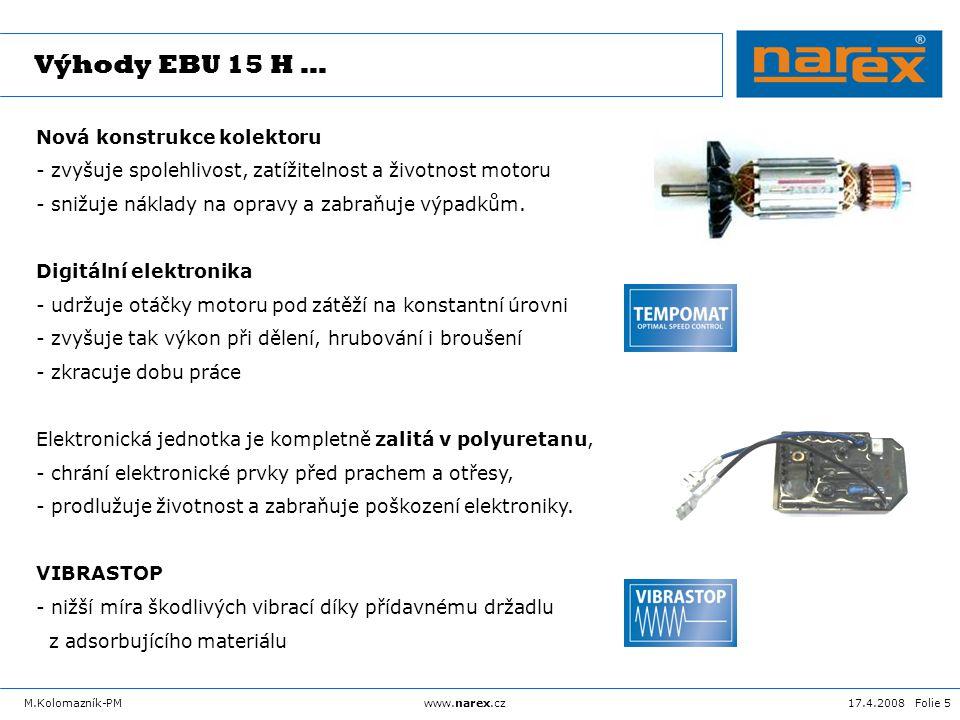 17.4.2008 Folie 6M.Kolomazník-PMwww.narex.cz EBU 15 H … EBU 15 GEBU 15 H Jmenovitý příkon 1 500 W Kotouč max.