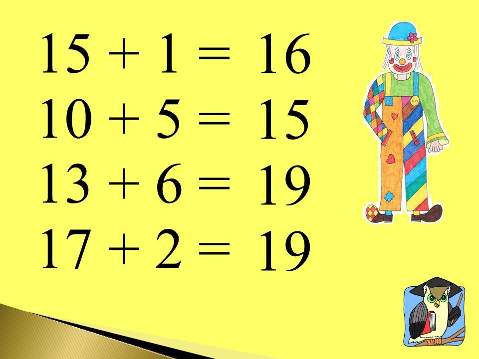 15 + 1 = 10 + 5 = 13 + 6 = 17 + 2 = 16 15 19