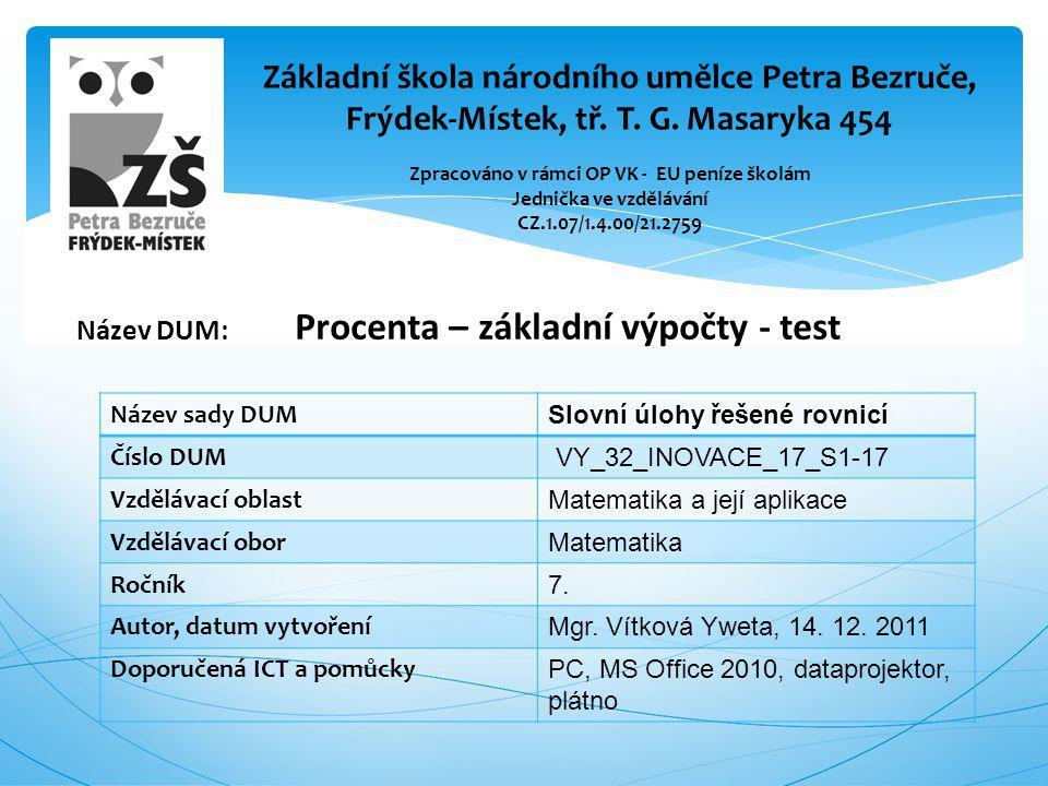 Základní škola národního umělce Petra Bezruče, Frýdek-Místek, tř. T. G. Masaryka 454 Zpracováno v rámci OP VK - EU peníze školám Jednička ve vzděláván