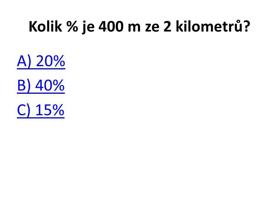 Kolik % je 400 m ze 2 kilometrů? A) 20% B) 40% C) 15%
