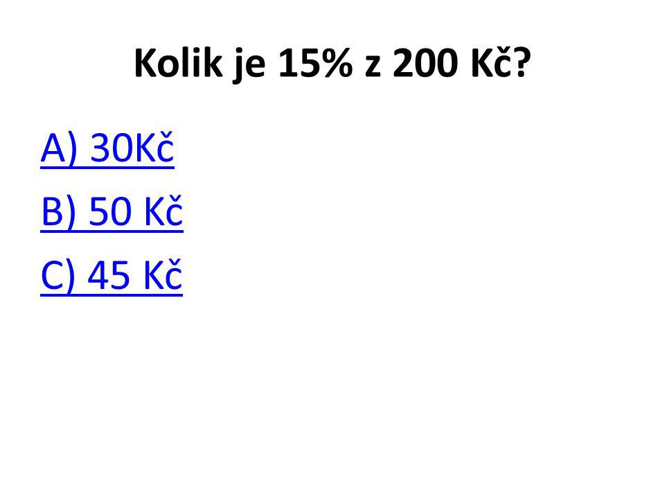 Kolik je 15% z 200 Kč? A) 30Kč B) 50 Kč C) 45 Kč