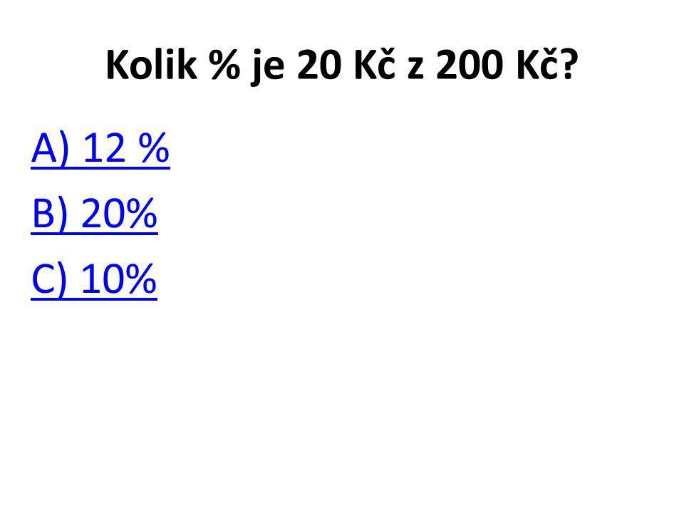 Kolik % je 20 Kč z 200 Kč? A) 12 % B) 20% C) 10%