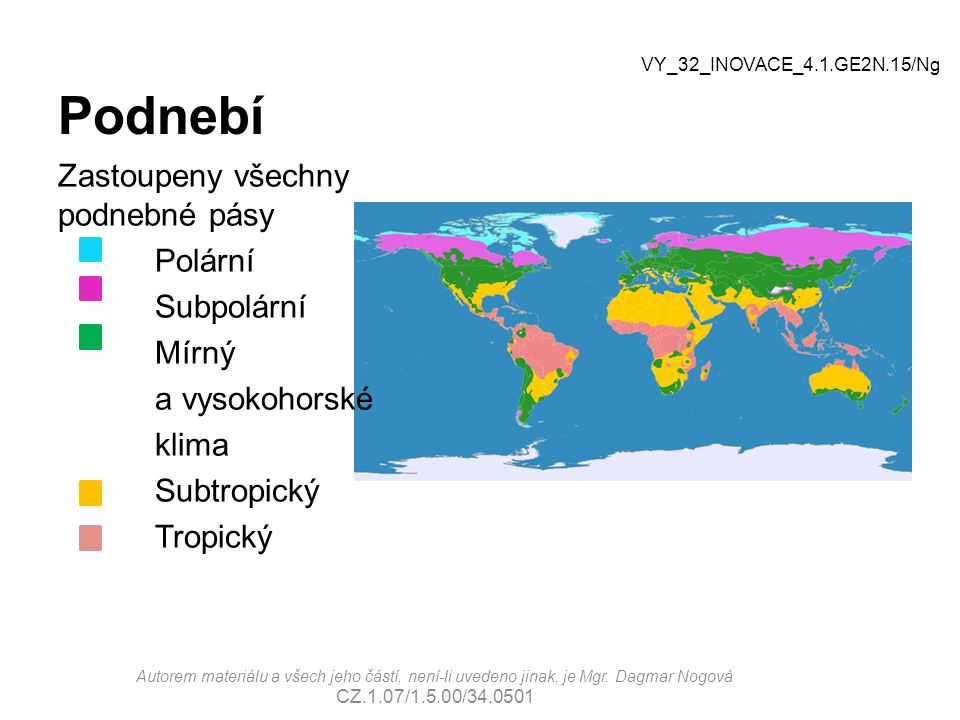 Podnebí Zastoupeny všechny podnebné pásy Polární Subpolární Mírný a vysokohorské klima Subtropický Tropický VY_32_INOVACE_4.1.GE2N.15/Ng Autorem mater