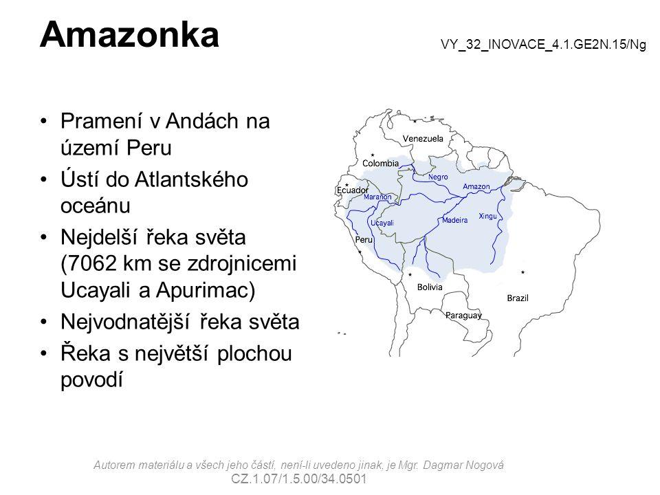 Amazonka Pramení v Andách na území Peru Ústí do Atlantského oceánu Nejdelší řeka světa (7062 km se zdrojnicemi Ucayali a Apurimac) Nejvodnatější řeka světa Řeka s největší plochou povodí VY_32_INOVACE_4.1.GE2N.15/Ng Autorem materiálu a všech jeho částí, není-li uvedeno jinak, je Mgr.