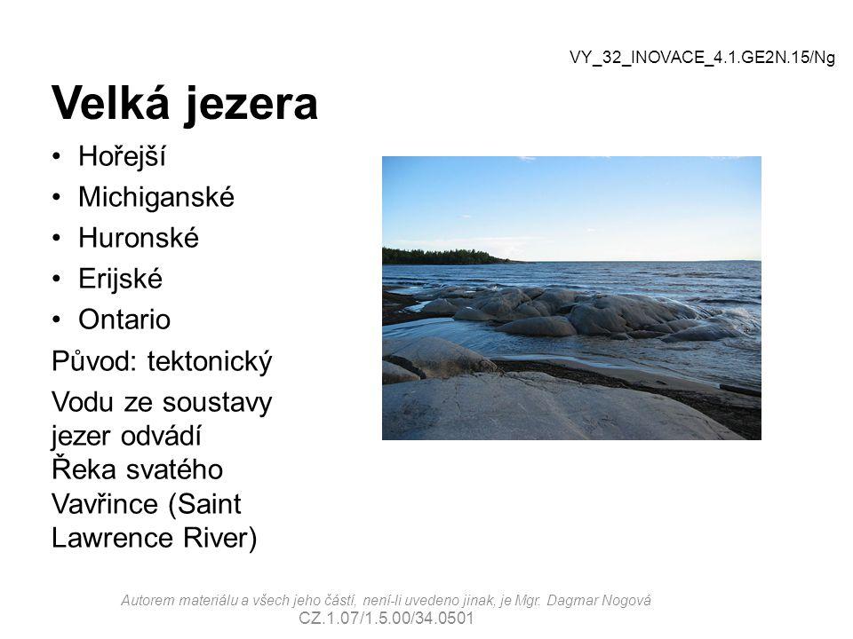 Velká jezera Hořejší Michiganské Huronské Erijské Ontario Původ: tektonický Vodu ze soustavy jezer odvádí Řeka svatého Vavřince (Saint Lawrence River) VY_32_INOVACE_4.1.GE2N.15/Ng Autorem materiálu a všech jeho částí, není-li uvedeno jinak, je Mgr.