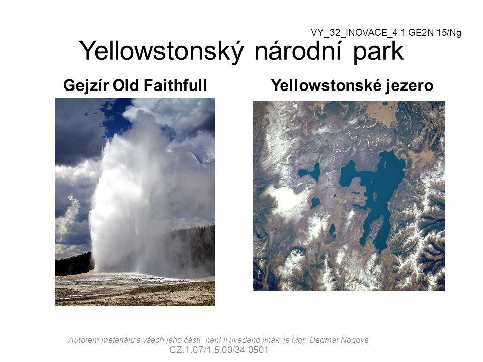 Yellowstonský národní park Gejzír Old FaithfullYellowstonské jezero VY_32_INOVACE_4.1.GE2N.15/Ng Autorem materiálu a všech jeho částí, není-li uvedeno jinak, je Mgr.