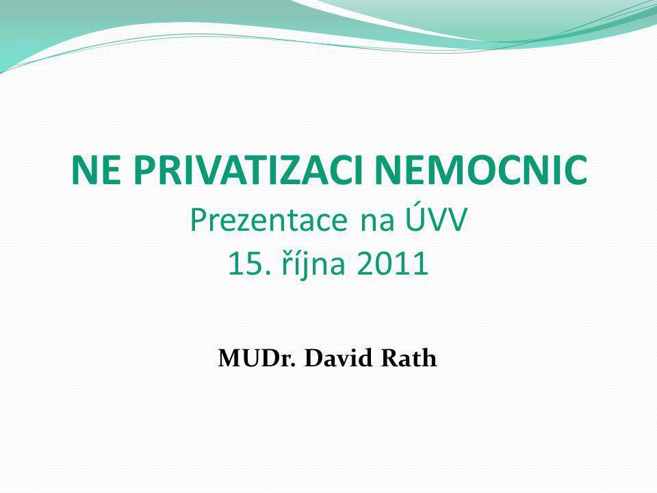 Program ČSSD Neprivatizovat nemocnice Základní síť nemocnic – neziskové (příspěvkové) organizace Jedna veřejná nemocnice v okrese MUDr.
