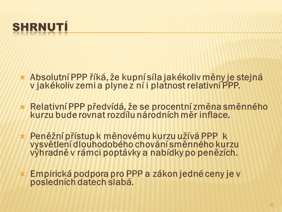  Absolutní PPP říká, že kupní síla jakékoliv měny je stejná v jakékoliv zemi a plyne z ní i platnost relativní PPP.  Relativní PPP předvídá, že se p