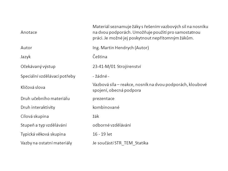 Anotace Materiál seznamuje žáky s řešením vazbových sil na nosníku na dvou podporách. Umožňuje použití pro samostatnou práci. Je možné jej poskytnout