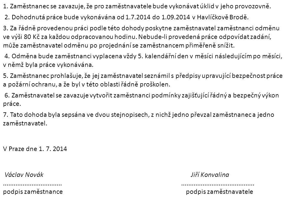 1. Zaměstnanec se zavazuje, že pro zaměstnavatele bude vykonávat úklid v jeho provozovně. 2. Dohodnutá práce bude vykonávána od 1.7.2014 do 1.09.2014