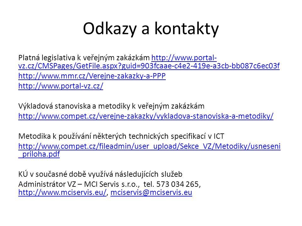 Odkazy a kontakty Platná legislativa k veřejným zakázkám http://www.portal- vz.cz/CMSPages/GetFile.aspx guid=903fcaae-c4e2-419e-a3cb-bb087c6ec03fhttp://www.portal- vz.cz/CMSPages/GetFile.aspx guid=903fcaae-c4e2-419e-a3cb-bb087c6ec03f http://www.mmr.cz/Verejne-zakazky-a-PPP http://www.portal-vz.cz/ Výkladová stanoviska a metodiky k veřejným zakázkám http://www.compet.cz/verejne-zakazky/vykladova-stanoviska-a-metodiky/ Metodika k používání některých technických specifikací v ICT http://www.compet.cz/fileadmin/user_upload/Sekce_VZ/Metodiky/usneseni _priloha.pdf KÚ v současné době využívá následujících služeb Administrátor VZ – MCI Servis s.r.o., tel.