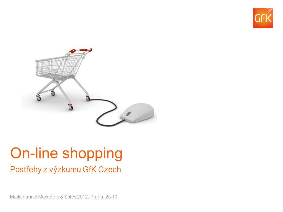 © GfK 2012 | On-line shopping - Multichannel 2012 | Praha 25.10.1 On-line shopping Postřehy z výzkumu GfK Czech Multichannel Marketing & Sales 2012, P