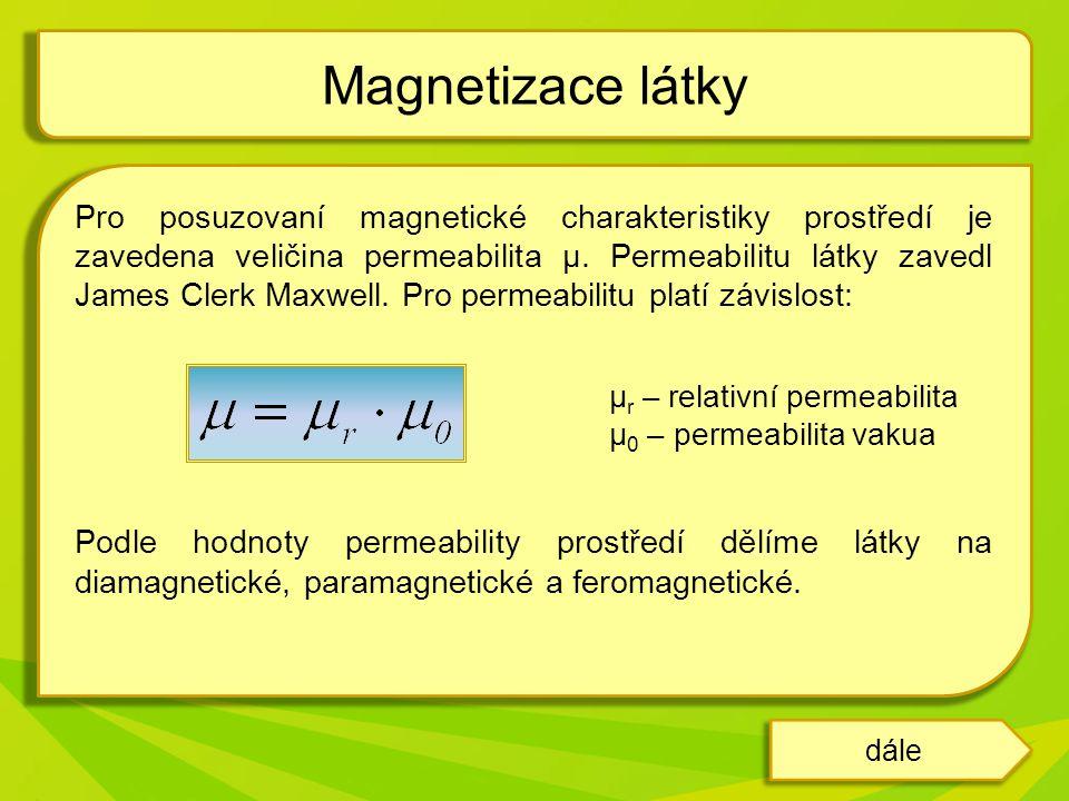 Pro posuzovaní magnetické charakteristiky prostředí je zavedena veličina permeabilita μ.