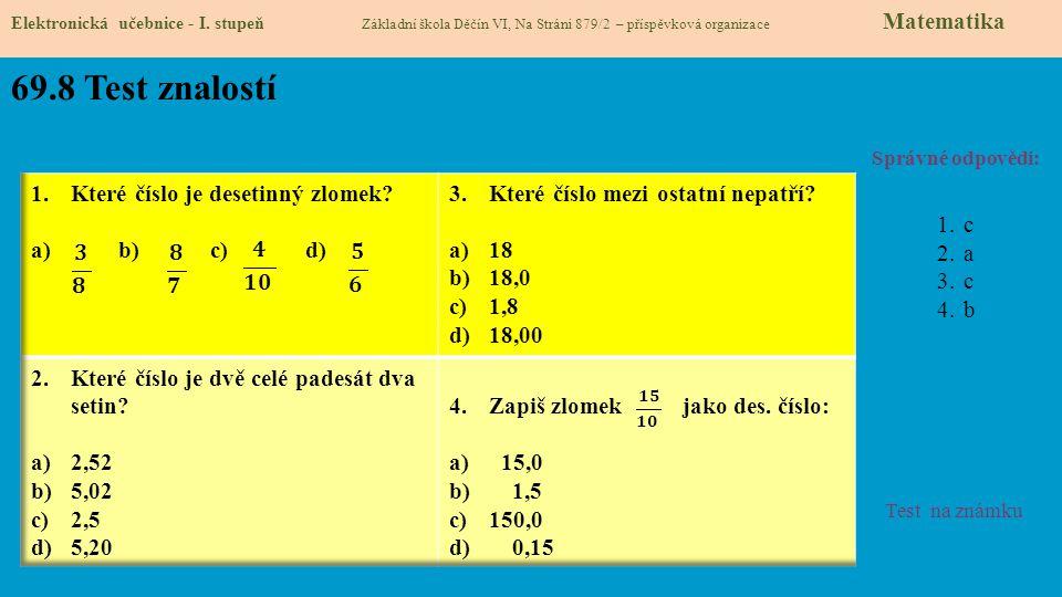 69.8 Test znalostí Správné odpovědi: 1.c 2.a 3.c 4.b Test na známku Elektronická učebnice - I.