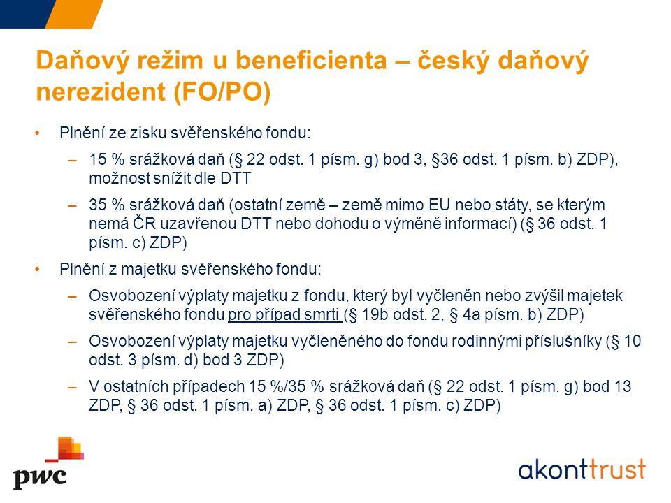 Daňový režim u beneficienta – český daňový nerezident (FO/PO) Plnění ze zisku svěřenského fondu: –15 % srážková daň (§ 22 odst. 1 písm. g) bod 3, §36