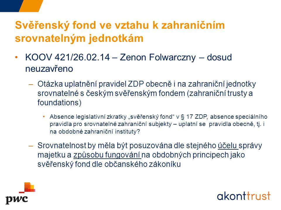 Svěřenský fond ve vztahu k zahraničním srovnatelným jednotkám KOOV 421/26.02.14 – Zenon Folwarczny – dosud neuzavřeno –Otázka uplatnění pravidel ZDP o