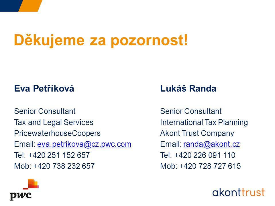 Děkujeme za pozornost! Eva Petříková Senior Consultant Tax and Legal Services PricewaterhouseCoopers Email: eva.petrikova@cz.pwc.comeva.petrikova@cz.p