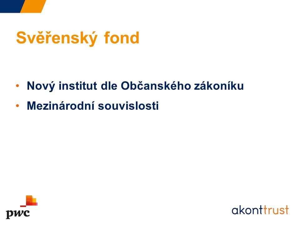 Nový institut dle Občanského zákoníku Mezinárodní souvislosti Svěřenský fond
