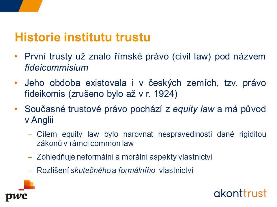 Historie institutu trustu První trusty už znalo římské právo (civil law) pod názvem fideicommisium Jeho obdoba existovala i v českých zemích, tzv. prá
