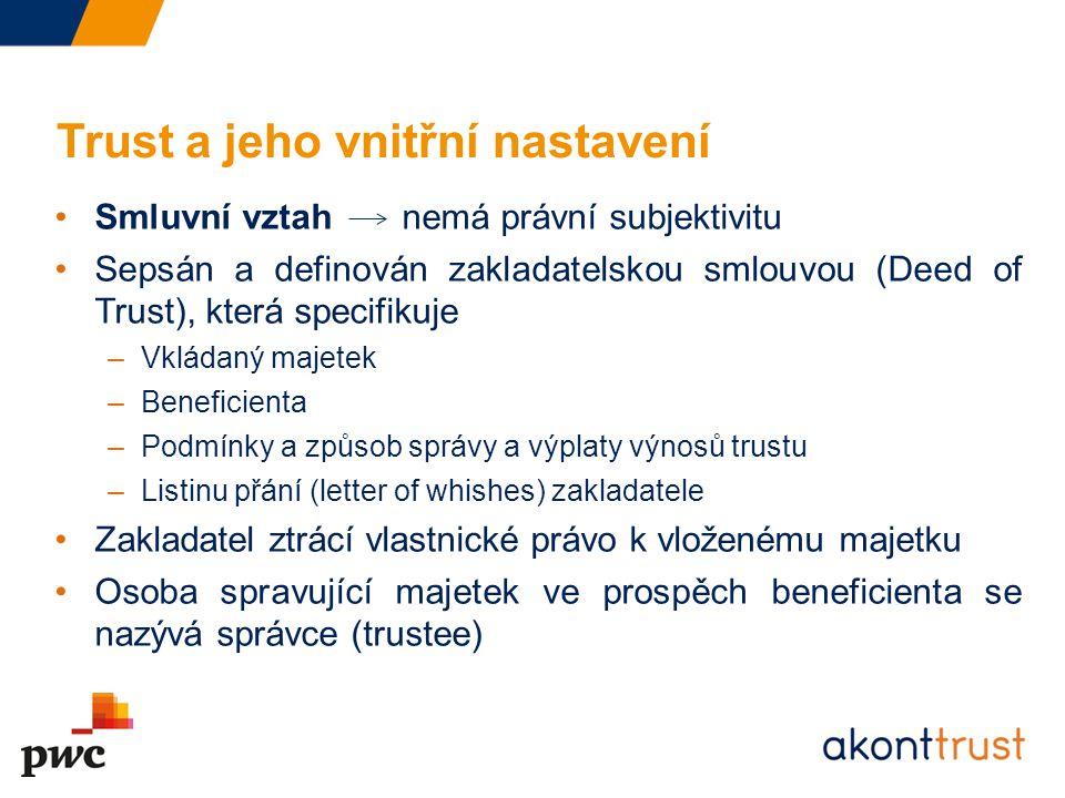 Trust a jeho vnitřní nastavení Smluvní vztah nemá právní subjektivitu Sepsán a definován zakladatelskou smlouvou (Deed of Trust), která specifikuje –V