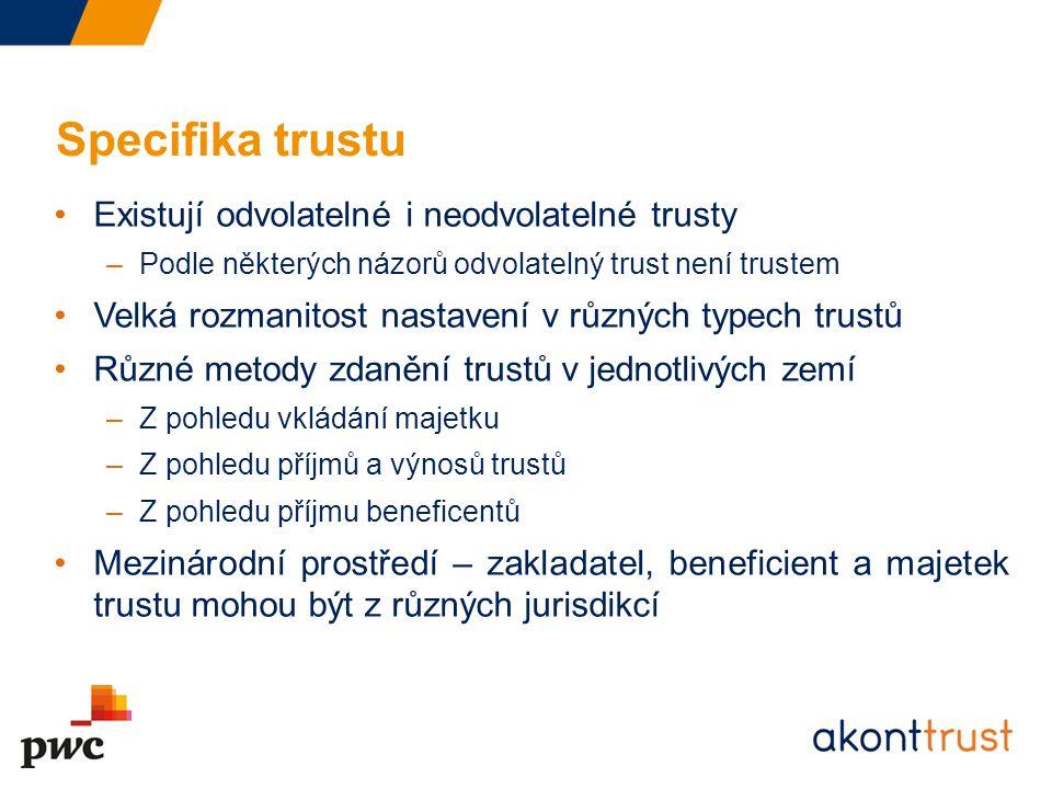 Specifika trustu Existují odvolatelné i neodvolatelné trusty –Podle některých názorů odvolatelný trust není trustem Velká rozmanitost nastavení v různ
