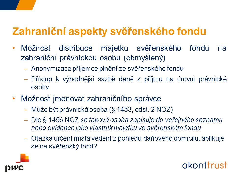 Zahraniční aspekty svěřenského fondu Možnost distribuce majetku svěřenského fondu na zahraniční právnickou osobu (obmyšlený) –Anonymizace příjemce pln