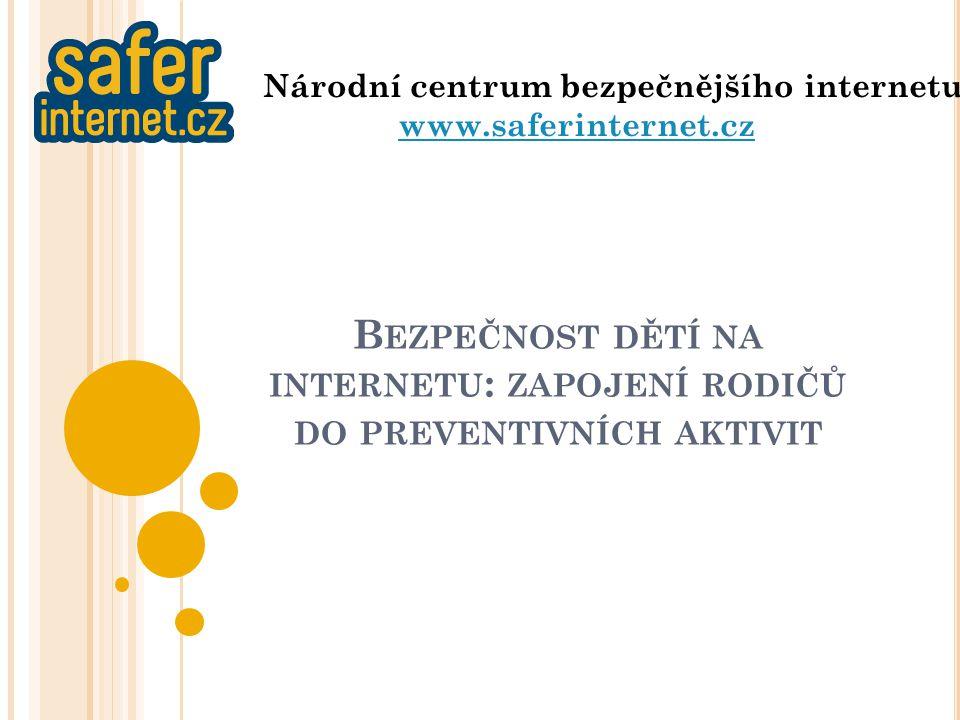 B EZPEČNOST DĚTÍ NA INTERNETU : ZAPOJENÍ RODIČŮ DO PREVENTIVNÍCH AKTIVIT Národní centrum bezpečnějšího internetu www.saferinternet.cz