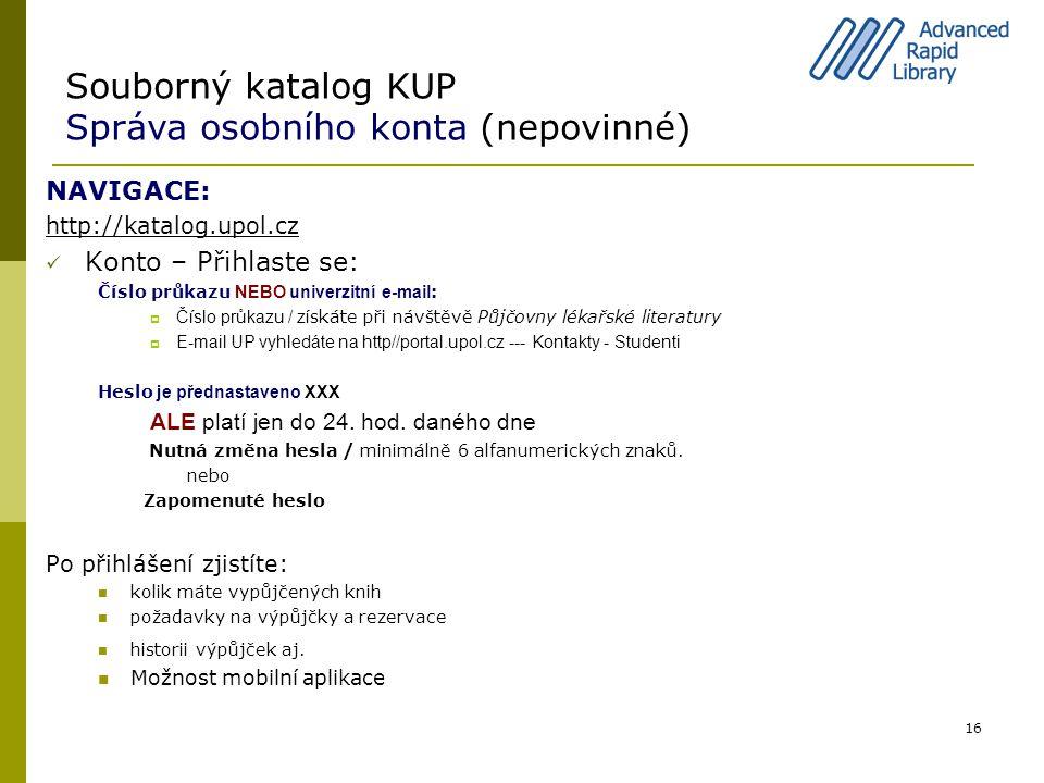NAVIGACE: http://katalog.upol.cz Konto – Přihlaste se: Číslo průkazu NEBO univerzitní e-mail :  Číslo průkazu / z ískáte při návštěvě Půjčovny lékařs