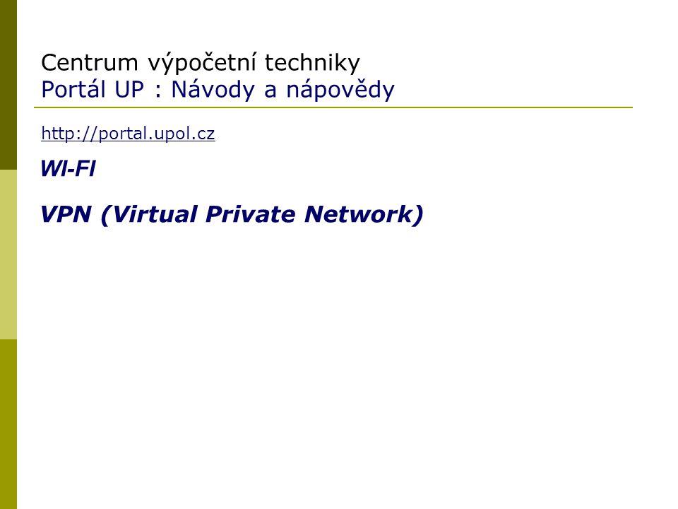 Centrum výpočetní techniky Portál UP : Návody a nápovědy http://portal.upol.cz WI-FI VPN (Virtual Private Network)