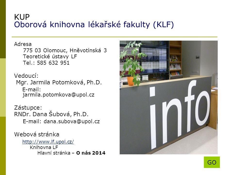 KUP Oborová knihovna lékařské fakulty (KLF) Adresa 775 03 Olomouc, Hněvotínská 3 Teoretické ústavy LF Tel.: 585 632 951 Vedoucí: Mgr. Jarmila Potomkov