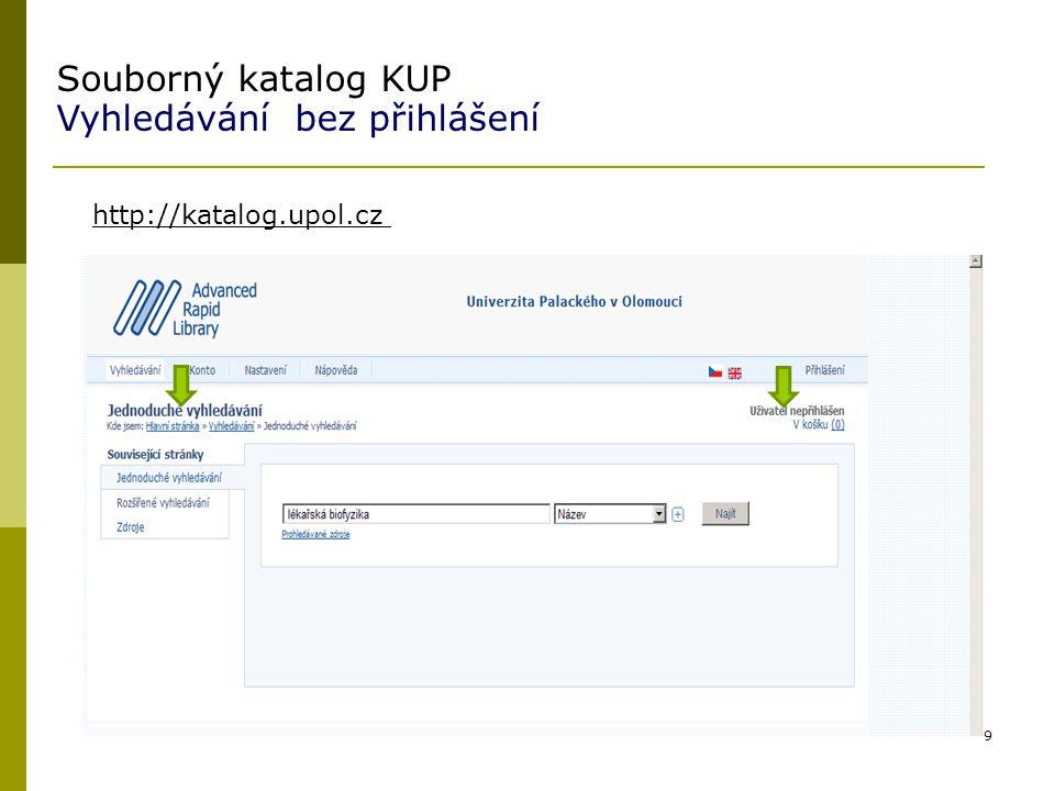 9 Souborný katalog KUP Vyhledávání bez přihlášení http://katalog.upol.cz