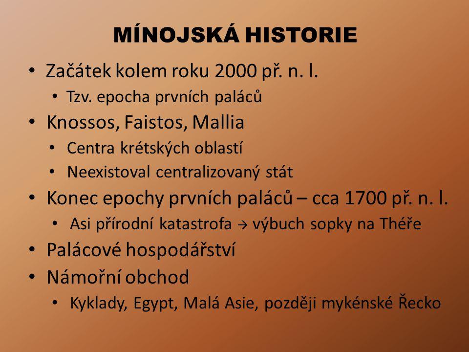 MÍNOJSKÁ HISTORIE Začátek kolem roku 2000 př. n. l. Tzv. epocha prvních paláců Knossos, Faistos, Mallia Centra krétských oblastí Neexistoval centraliz