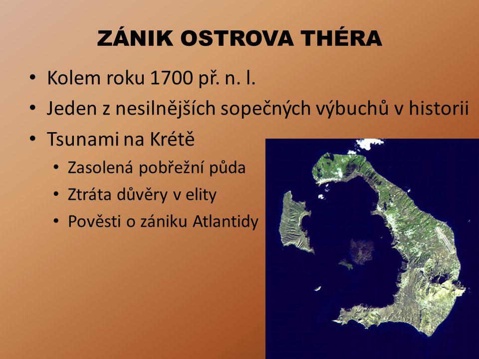 ZÁNIK OSTROVA THÉRA Kolem roku 1700 př. n. l. Jeden z nesilnějších sopečných výbuchů v historii Tsunami na Krétě Zasolená pobřežní půda Ztráta důvěry