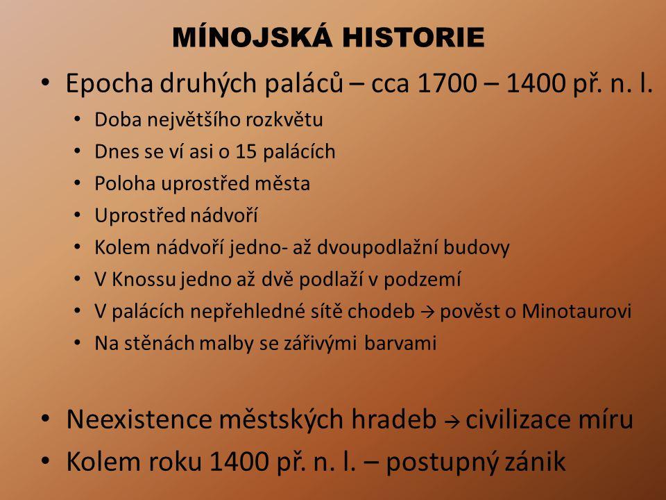 MÍNOJSKÁ HISTORIE Epocha druhých paláců – cca 1700 – 1400 př. n. l. Doba největšího rozkvětu Dnes se ví asi o 15 palácích Poloha uprostřed města Upros