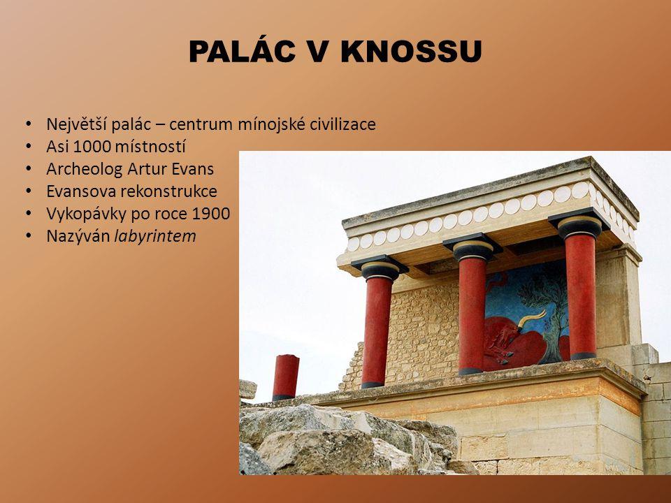 PALÁC V KNOSSU Největší palác – centrum mínojské civilizace Asi 1000 místností Archeolog Artur Evans Evansova rekonstrukce Vykopávky po roce 1900 Nazýván labyrintem